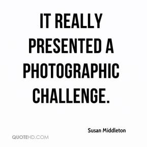It really presented a photographic challenge.