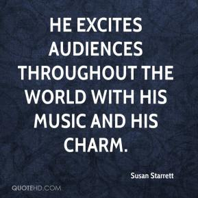 Susan Starrett  - He excites audiences throughout the world with his music and his charm.