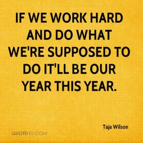 Taja Wilson  - If we work hard and do what we're supposed to do it'll be our year this year.