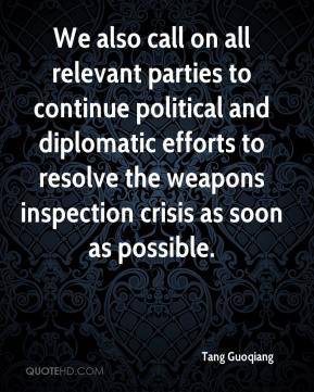 Tang Guoqiang  - We also call on all relevant parties to continue political and diplomatic efforts to resolve the weapons inspection crisis as soon as possible.
