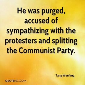 Tang Wenfang  - He was purged, accused of sympathizing with the protesters and splitting the Communist Party.