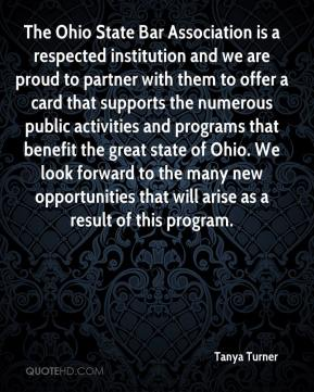 Tanya Turner  - The Ohio State Bar Association is a respected institution and we are proud to partner with them to offer a card that supports the numerous public activities and programs that benefit the great state of Ohio. We look forward to the many new opportunities that will arise as a result of this program.