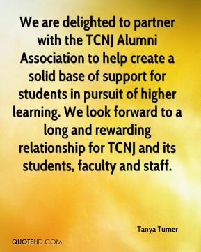 We are delighted to partner with the TCNJ Alumni Association to help create a solid base of support for students in pursuit of higher learning. We look forward to a long and rewarding relationship for TCNJ and its students, faculty and staff.