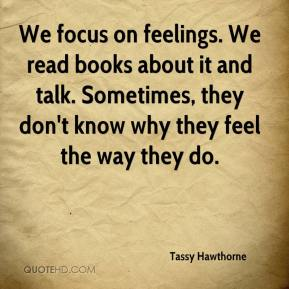 Tassy Hawthorne  - We focus on feelings. We read books about it and talk. Sometimes, they don't know why they feel the way they do.