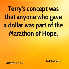 Ted Rodonets  - Terry's concept was that anyone who gave a dollar was part of the Marathon of Hope.