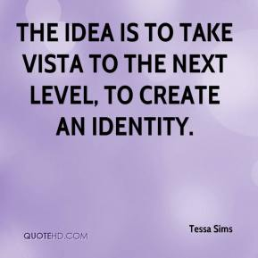 Tessa Sims  - The idea is to take Vista to the next level, to create an identity.