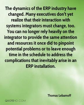 Thomas Lebamoff  - The dynamics of the ERP industry have changed. Many executives don't yet realize that their interaction with systems integrators must change, too. You can no longer rely heavily on the integrator to provide the same attention and resources it once did to pinpoint potential problems or to leave enough time in the schedule to address the complications that inevitably arise in an ERP installation.