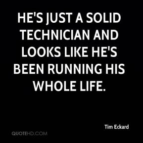 Tim Eckard  - He's just a solid technician and looks like he's been running his whole life.