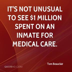 Tom Beauclair  - It's not unusual to see $1 million spent on an inmate for medical care.