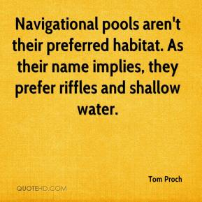 Navigational pools aren't their preferred habitat. As their name implies, they prefer riffles and shallow water.