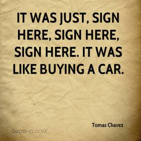 Tomas Chavez  - It was just, sign here, sign here, sign here. It was like buying a car.