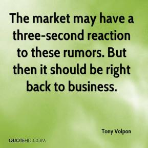 Tony Volpon  - The market may have a three-second reaction to these rumors. But then it should be right back to business.