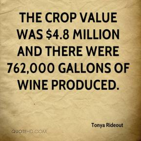 Tonya Rideout  - The crop value was $4.8 million and there were 762,000 gallons of wine produced.