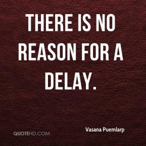 There is no reason for a delay.