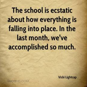 Vicki Lightcap  - The school is ecstatic about how everything is falling into place. In the last month, we've accomplished so much.