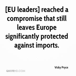 Vicky Pryce  - [EU leaders] reached a compromise that still leaves Europe significantly protected against imports.