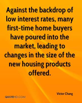 Victor Chang  - Against the backdrop of low interest rates, many first-time home buyers have poured into the market, leading to changes in the size of the new housing products offered.