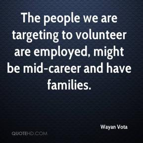 Wayan Vota  - The people we are targeting to volunteer are employed, might be mid-career and have families.