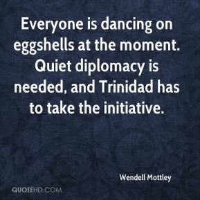 Wendell Mottley  - Everyone is dancing on eggshells at the moment. Quiet diplomacy is needed, and Trinidad has to take the initiative.