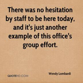 Wendy Lombardi  - There was no hesitation by staff to be here today, and it's just another example of this office's group effort.