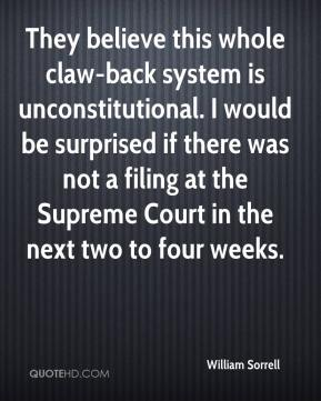 William Sorrell  - They believe this whole claw-back system is unconstitutional. I would be surprised if there was not a filing at the Supreme Court in the next two to four weeks.