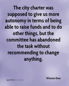 Winston Dear  - The city charter was supposed to give us more autonomy in terms of being able to raise funds and to do other things, but the committee has abandoned the task without recommending to change anything.