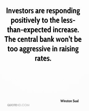 Winston Sual  - Investors are responding positively to the less-than-expected increase. The central bank won't be too aggressive in raising rates.