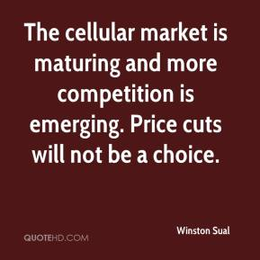 Winston Sual  - The cellular market is maturing and more competition is emerging. Price cuts will not be a choice.