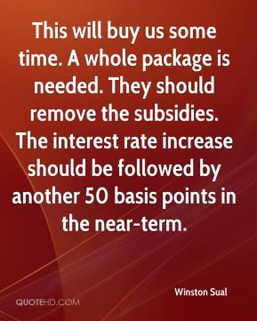 Winston Sual  - This will buy us some time. A whole package is needed. They should remove the subsidies. The interest rate increase should be followed by another 50 basis points in the near-term.