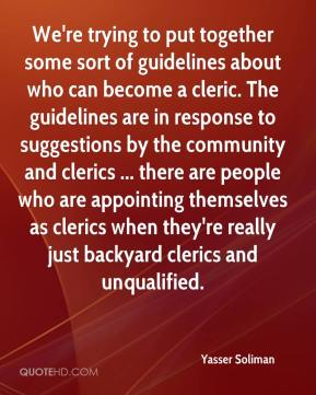 We're trying to put together some sort of guidelines about who can become a cleric. The guidelines are in response to suggestions by the community and clerics ... there are people who are appointing themselves as clerics when they're really just backyard clerics and unqualified.