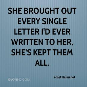 She brought out every single letter I'd ever written to her, she's kept them all.