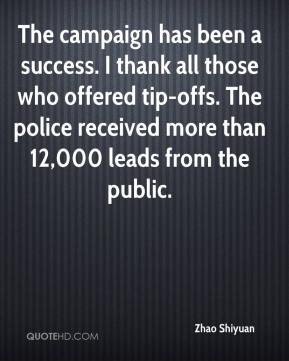 Zhao Shiyuan  - The campaign has been a success. I thank all those who offered tip-offs. The police received more than 12,000 leads from the public.