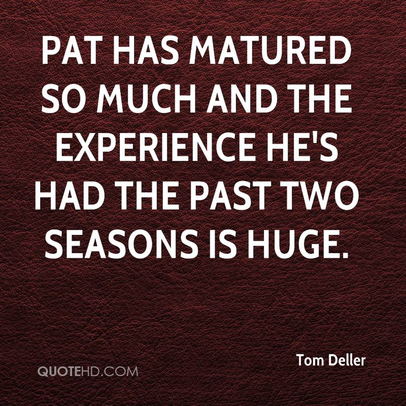 Pat has matured so much and the experience he's had the past two seasons is huge.