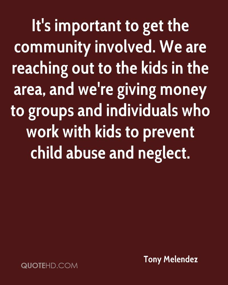 It's important to get the community involved. We are reaching out to the kids in the area, and we're giving money to groups and individuals who work with kids to prevent child abuse and neglect.