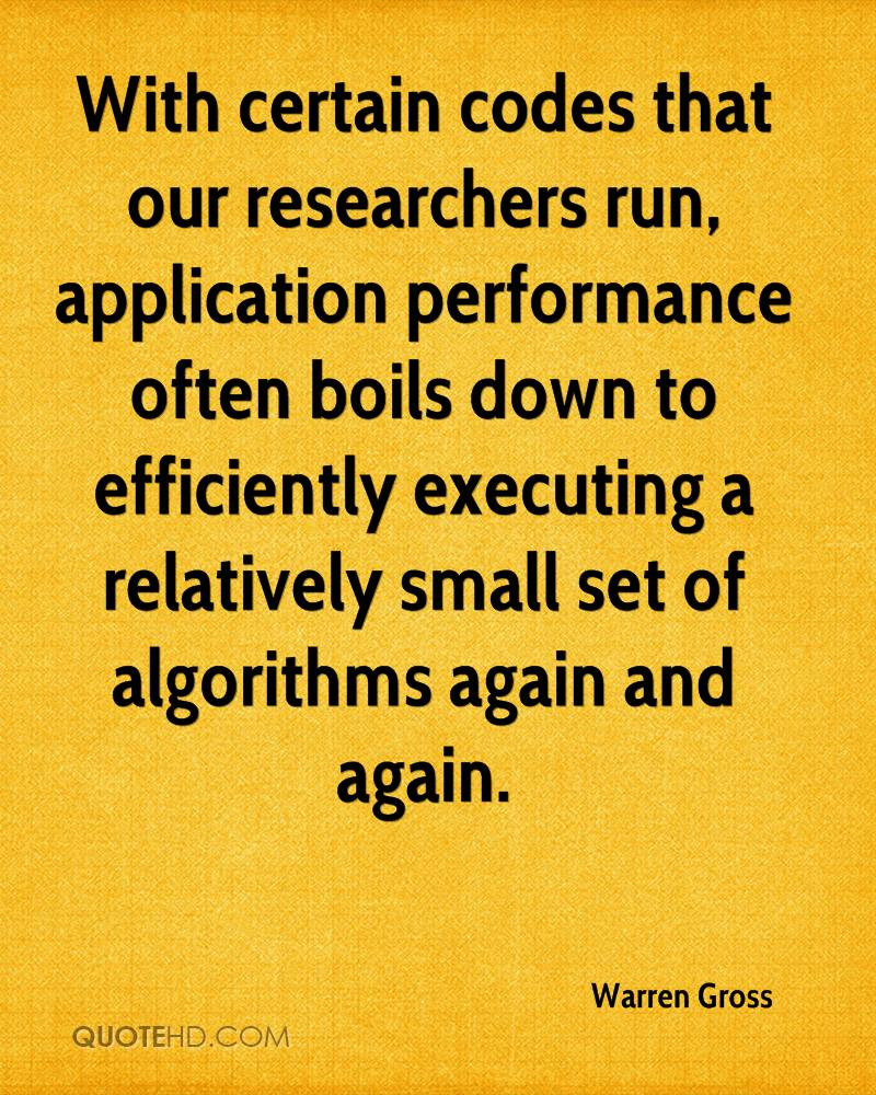 With certain codes that our researchers run, application performance often boils down to efficiently executing a relatively small set of algorithms again and again.