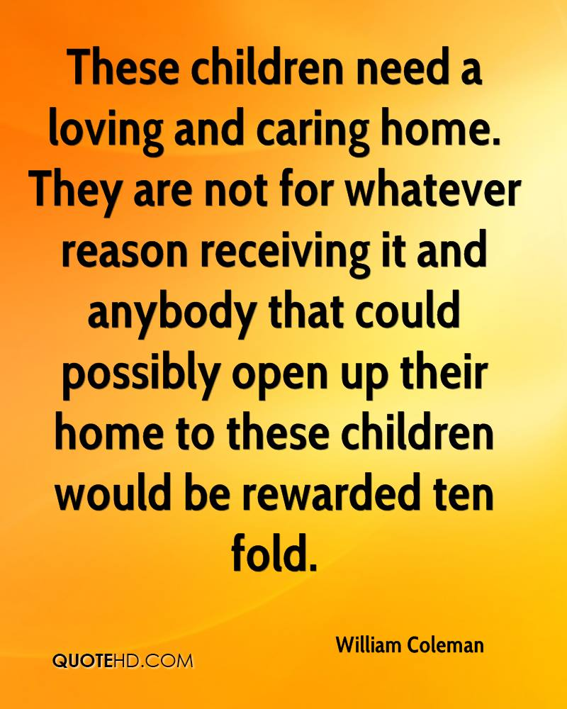 These children need a loving and caring home. They are not for whatever reason receiving it and anybody that could possibly open up their home to these children would be rewarded ten fold.