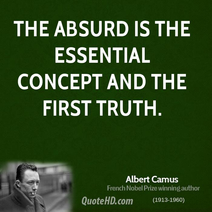 camus' view of the absurd While admitting suicide as a possible response to the absurd, camus concluded that those who choose to commit physical or philosophical suicide fail to understand that to maintain an awareness of the absurd without opting for death represents an accomplishment – a supreme state of consciousness.