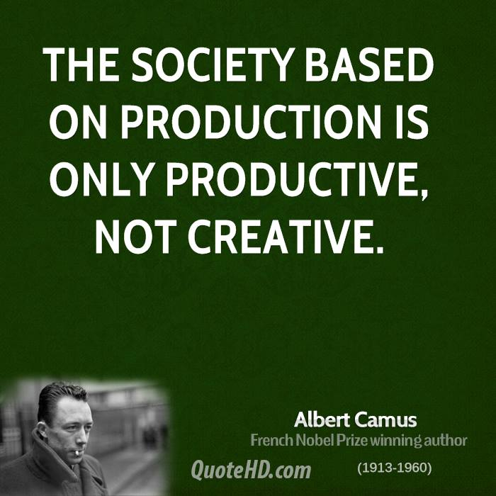 The society based on production is only productive, not creative.