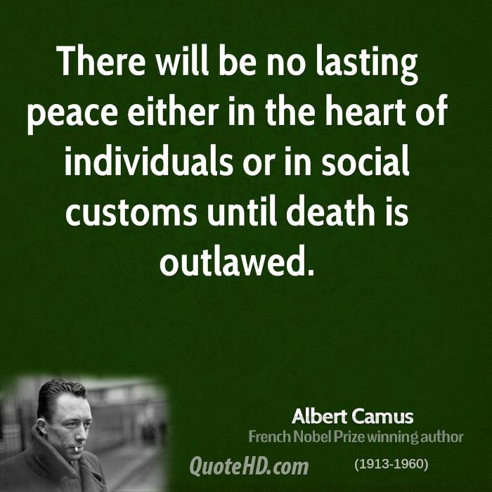 There will be no lasting peace either in the heart of individuals or in social customs until death is outlawed.
