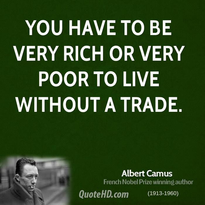 You have to be very rich or very poor to live without a trade.