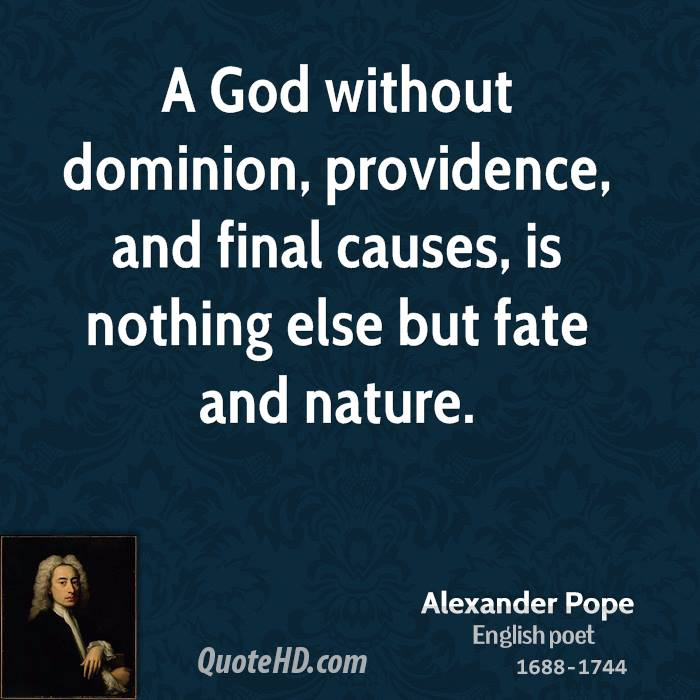 A God without dominion, providence, and final causes, is nothing else but fate and nature.