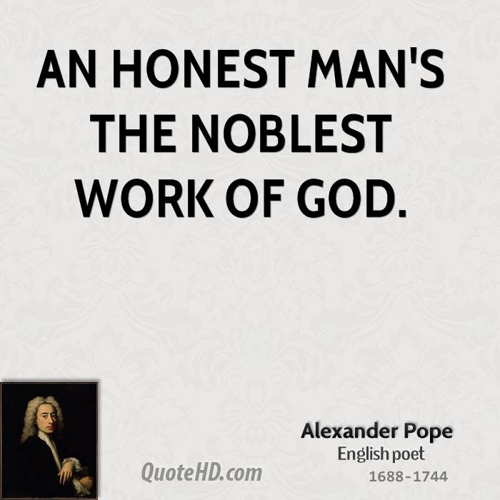 essay on an honest mans the noblest work of god An honest person is the noblest work of god quotes - 1 an honest man is the noblest work of god read more quotes and sayings about an honest person is the noblest work of god.