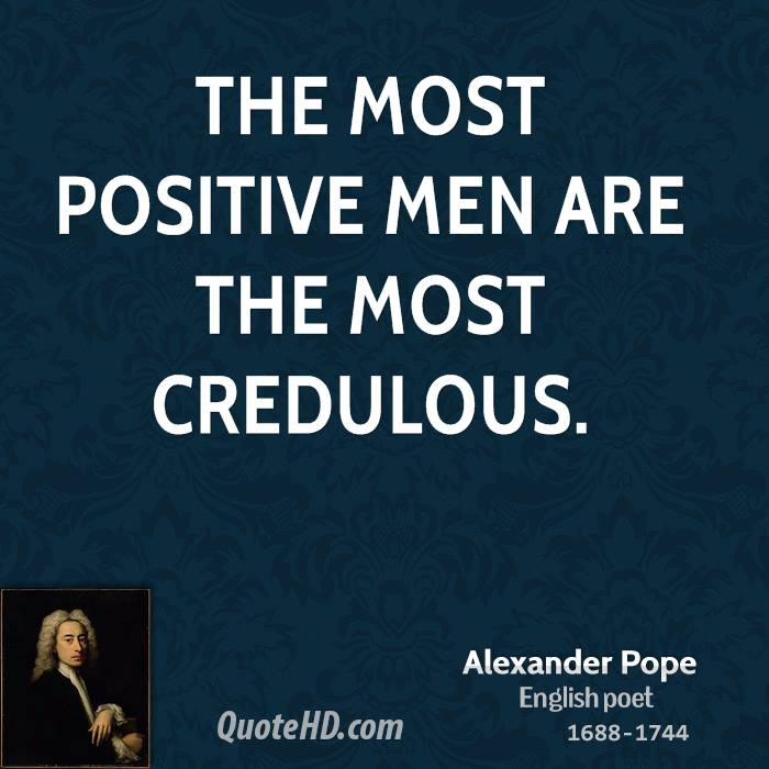 The most positive men are the most credulous.