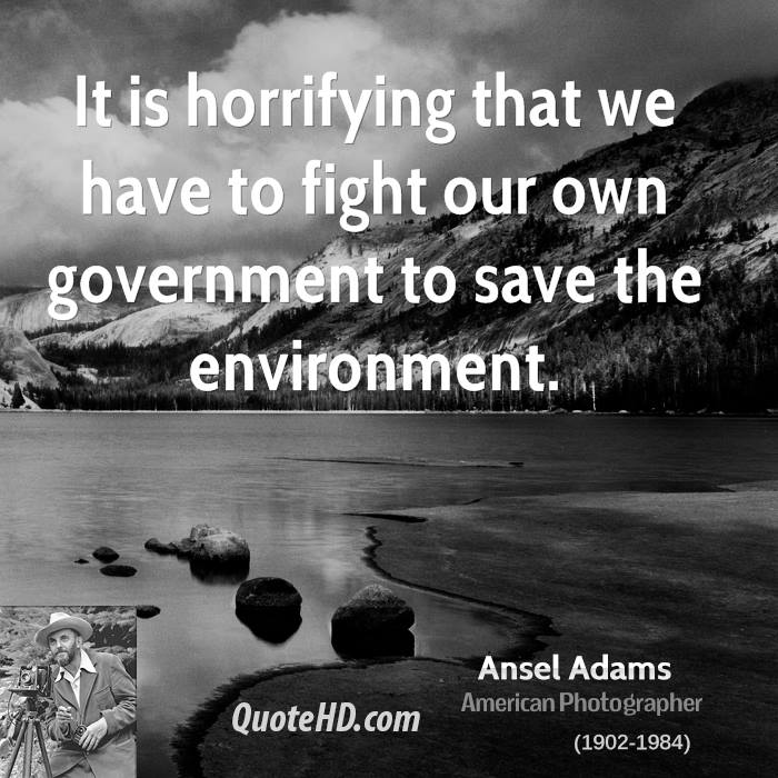 It is horrifying that we have to fight our own government to save the environment.