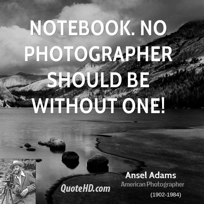 Notebook. No photographer should be without one!