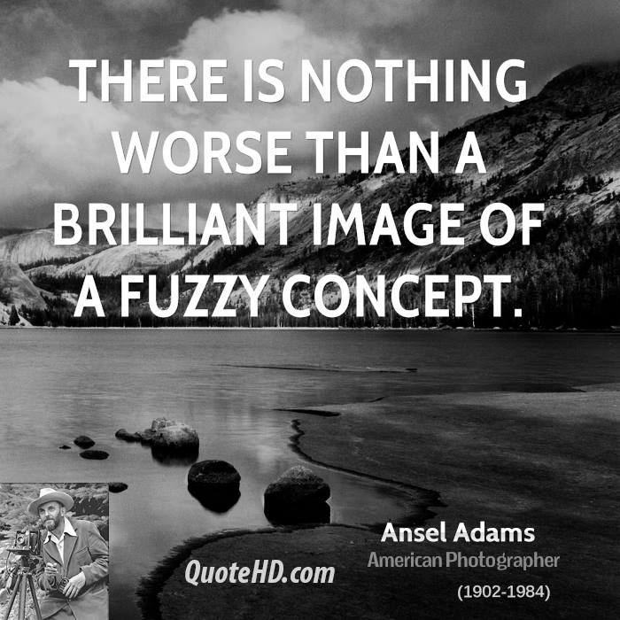 There is nothing worse than a brilliant image of a fuzzy concept.