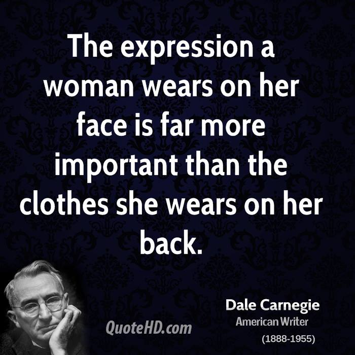 The expression a woman wears on her face is far more important than the clothes she wears on her back.