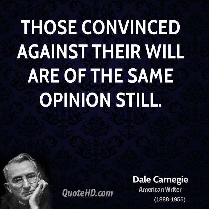 Those convinced against their will are of the same opinion still.