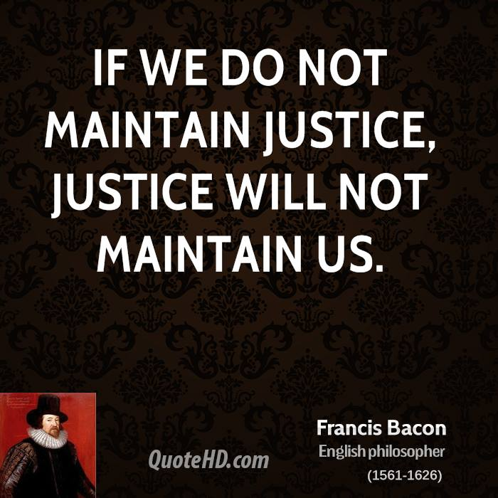 If we do not maintain justice, justice will not maintain us.