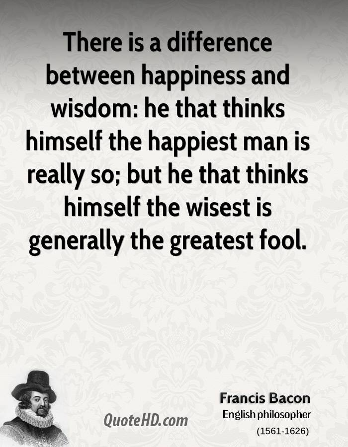 There Is A Difference Between Happiness And Wisdom: He That Thinks Himself  The Happiest Man